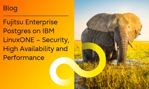 Announcement: FUJITSU Enterprise Postgres now on IBM LinuxONE
