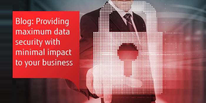 Blog: Providing maximum data security with minimal impact to your business