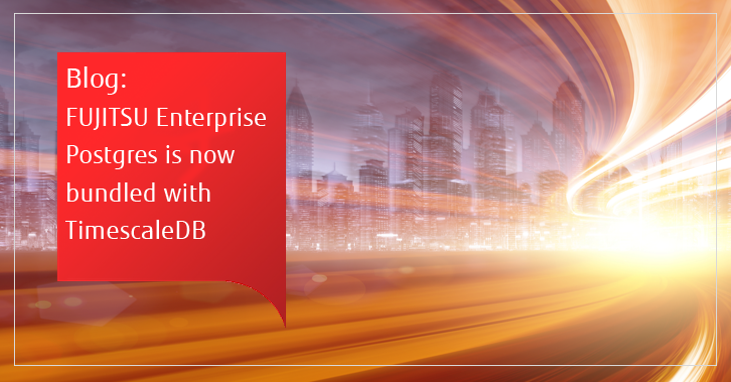FUJITSU Enterprise Postgres now is bundled with TimescaleDB for time-series workloads